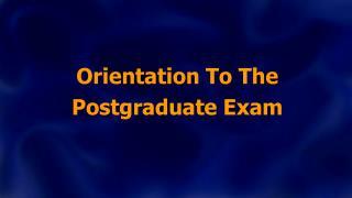 Orientation To The Postgraduate Exam
