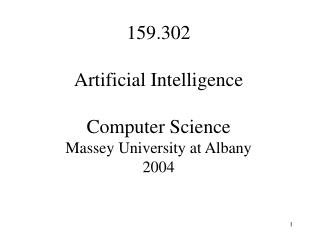 159.302 Artificial Intelligence Computer Science Massey University at Albany 2004