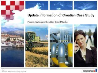 Update information of  Croatian  Case Study Presented by  Gordana Hočuršćak ,  Senior IT Advisor