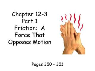 Chapter 12-3 Part 1 Friction:  A Force That Opposes Motion