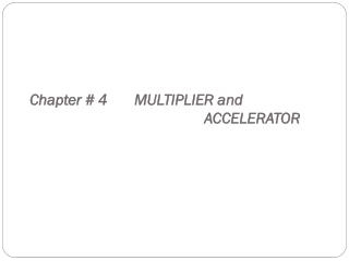 Chapter # 4MULTIPLIER and ACCELERATOR