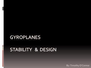 GyroplaneS Stability   &  Design