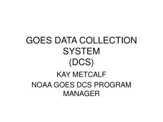 GOES DATA COLLECTION SYSTEM (DCS)