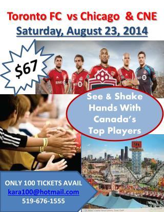 Toronto FC   vs  Chicago  & CNE  Saturday, August 23, 2014