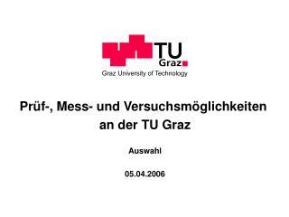Prüf-, Mess- und Versuchsmöglichkeiten  an der TU Graz Auswahl 05.04.2006