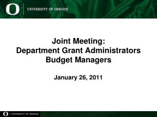Joint Meeting: Department Grant Administrators Budget Managers January 26, 2011