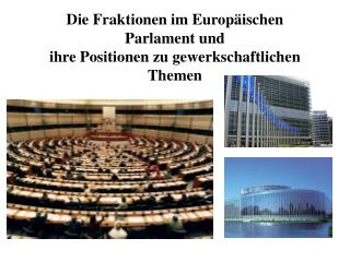 Die Fraktionen im Europäischen Parlament und  ihre Positionen zu gewerkschaftlichen Themen