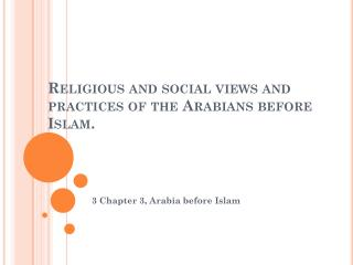 Religious and social views and practices of the Arabians before Islam.