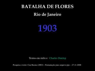 BATALHA DE FLORES Rio de Janeiro 1903