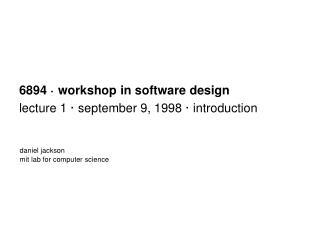6894 · workshop in software design lecture 1 · september 9, 1998 · introduction