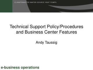 Technical Support Policy/Procedures  and Business Center Features