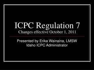 ICPC Regulation 7 Changes effective October 1, 2011