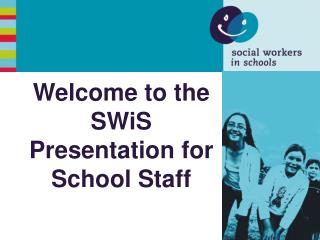 Welcome to the SWiS  Presentation for School Staff