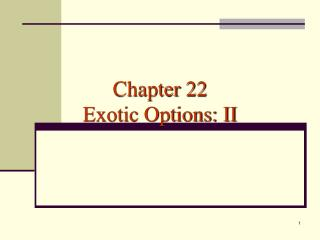 Chapter 22 Exotic Options: II