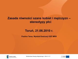 Zasada równości szans kobiet i mężczyzn – stereotypy płci Toruń, 21.06.2010 r.