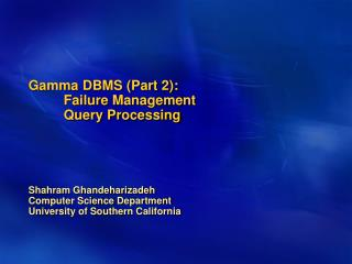 Gamma DBMS (Part 2):   	Failure Management 	Query Processing