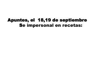 Apuntes, el  18,19 de septiembre         S e impersonal en recetas: