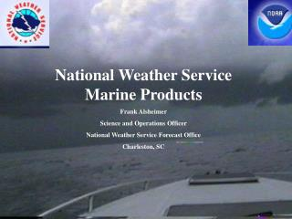 National Weather Service Marine Products Frank Alsheimer Science and Operations Officer National Weather Service Forecas