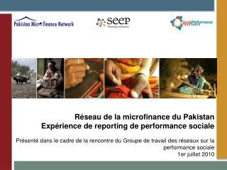 Réseau de la  microfinance  du Pakistan Expérience de  reporting  de performance sociale