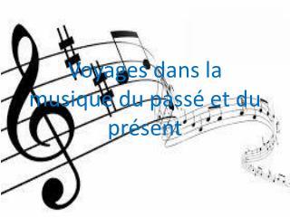 Voyages dans la musique du passé et du présent