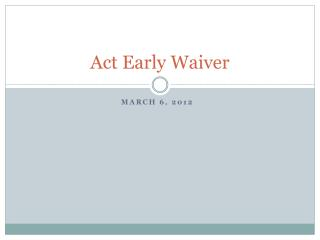 Act Early Waiver