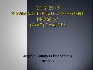 2012-2013  Virginia Alternate Assessment Program (VAAP) Changes