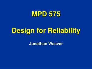 MPD 575 Design for Reliability