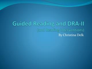 Guided Reading and DRA-II (and Reading Interventions)