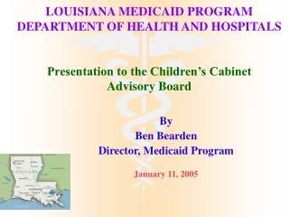 By Ben Bearden Director, Medicaid Program January 11, 2005