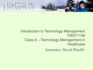 Introduction to Technology Management TMGT1106 Class 5 – Technology Management in Healthcare