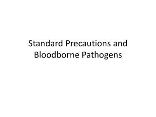 Standard Precautions and  Bloodborne  Pathogens