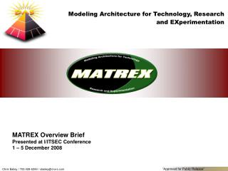 MATREX Overview Brief Presented at I/ITSEC Conference  1 – 5 December 2008