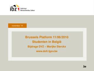 Brussels Platform 11/06/2010 Studenten in België Bijdrage DVZ – Marijke Sterckx dofi.fgov.be