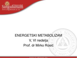 ENERGETSKI METABOLIZAM V, VI nedelja Prof. dr Mirko Rosić