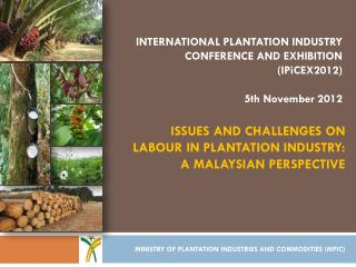 ISSUES AND CHALLENGES ON LABOUR IN PLANTATION INDUSTRY: A MALAYSIAN PERSPECTIVE