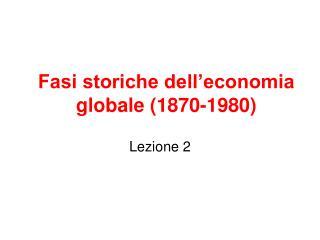 Fasi storiche dell economia globale 1870-1980