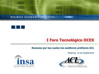 I Foro Tecnol gico OCEX   Razones por las cuales los auditores prefieren ACL  Valencia, 15 de Septiembre