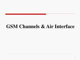 GSM Channels & Air Interface