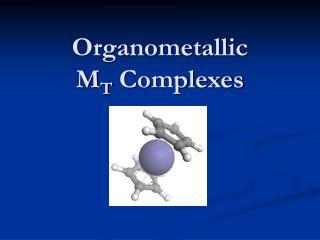 Organometallic M T  Complexes