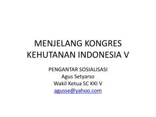 MENJELANG KONGRES KEHUTANAN INDONESIA V