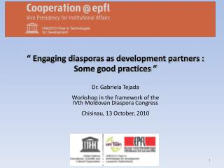 """ Engaging diasporas as development partners : Some good practices "" Dr. Gabriela Tejada"