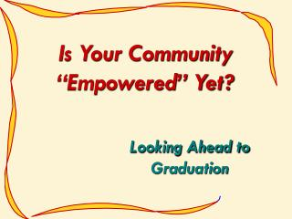 "Is Your Community ""Empowered"" Yet?"
