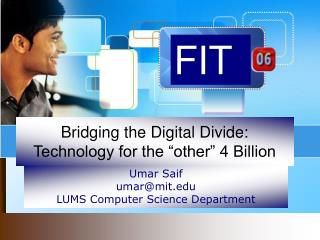 "Bridging the Digital Divide: Technology for the ""other"" 4 Billion"