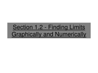 Section 1.2 - Finding Limits Graphically and Numerically