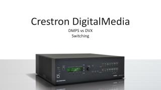 Crestron  DigitalMedia DMPS  vs  DVX Switching