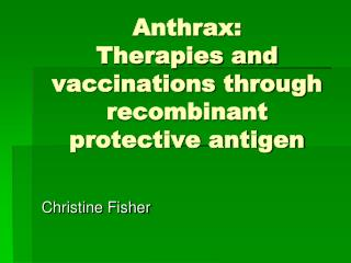 Anthrax:  Therapies and vaccinations through recombinant protective antigen