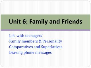 Unit 6: Family and Friends