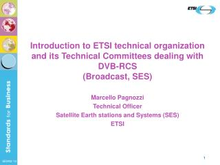 Marcello Pagnozzi Technical Officer  Satellite Earth stations and Systems  (SES) ETSI