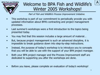 Welcome to BPA Fish and Wildlife�s Winter 2005 Workshops!