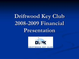 Driftwood Key Club  2008-2009 Financial Presentation